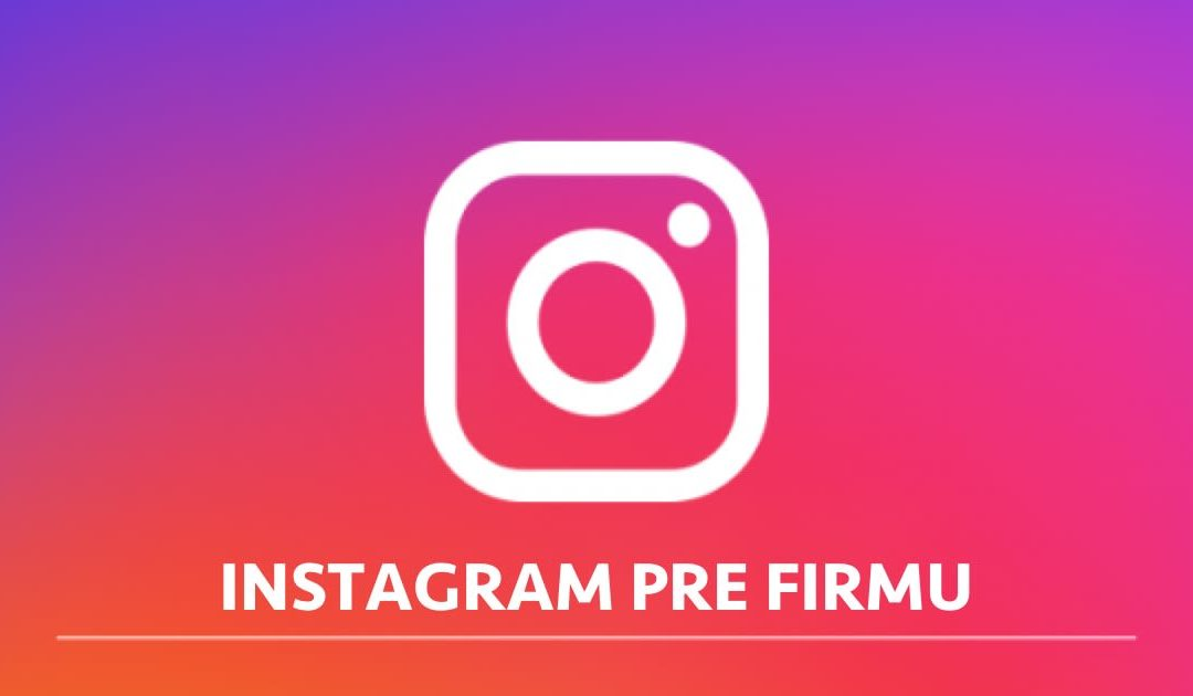 Instagram pre Vašu firmu, základy ktoré musíte vedieť o firemnom Instagrame